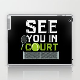See You in Court | Tennis Player Gift Laptop & iPad Skin