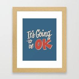 It's Going To Be OK Framed Art Print