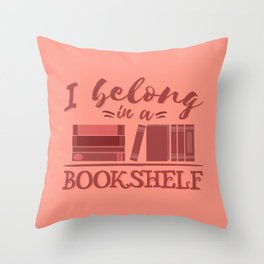 I belong in a bookshelf Throw Pillow