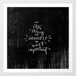 """""""The little things are infinitely the most important."""" Art Print"""