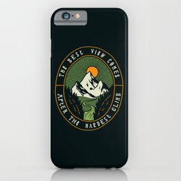 The best view comes after the hardest climb iPhone Case