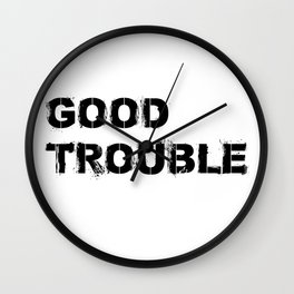 Good Trouble Wall Clock
