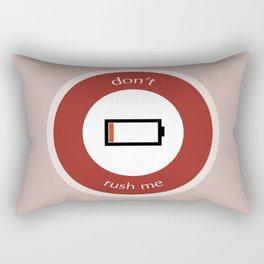 Don't Rush Me Rectangular Pillow