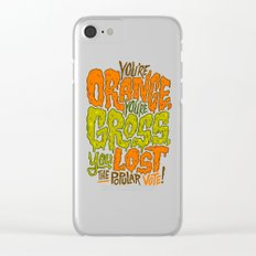 He's Orange, He's Gross, He Lost the Popular Vote Clear iPhone Case