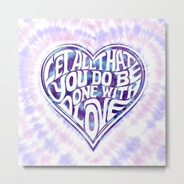 Let All That You Do Be Done With Love Tie-Dye Metal Print