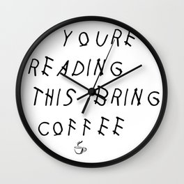 If You're Reading This Bring Coffee Parody Wall Clock