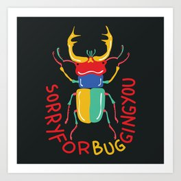 Sorry for Bugging You  Art Print