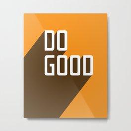 Do Good Metal Print