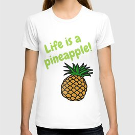 Life is a Pineapple T-shirt