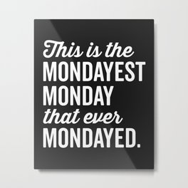 The Mondayest Monday Funny Quote Metal Print