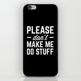 Make Me Do Stuff Funny Quote iPhone Skin
