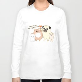 Treasure your four-legged friends Long Sleeve T-shirt