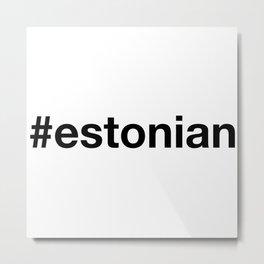 ESTONIAN Hashtag Metal Print