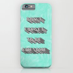 Don't Forget To Be Awesome iPhone 6s Slim Case