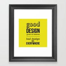 Good Design goes to Heaven, Bad Design goes Everywhere Framed Art Print