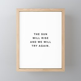 The sun will rise and we will try again Framed Mini Art Print