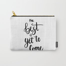THE BEST IS YET TO COME HANDLETTERING QUOTE Carry-All Pouch