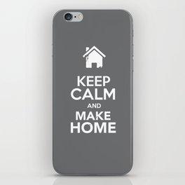 Keep Calm & Make Home iPhone Skin