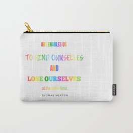 Art Enables us to Find Ourselves Carry-All Pouch
