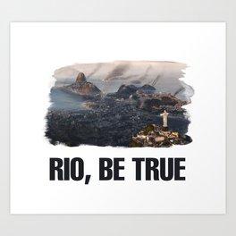 Rio, Be True Art Print