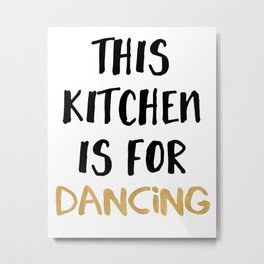 THIS KITCHEN IS FOR DANCING Metal Print