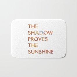 The shadow proves the sunshine... switchfoot lyrics... Bath Mat