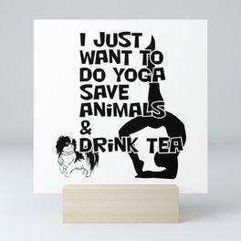 I Just Want to Do Yoga Save Animals & Drink Tea Mini Art Print