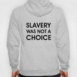 Slavery Was NOT a Choice Hoody