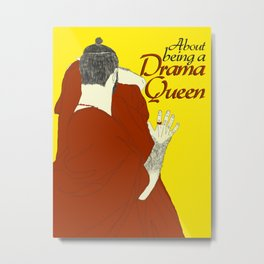 About being a drama queen Metal Print