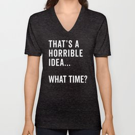 That's A Horrible Idea Funny Quote Unisex V-Neck