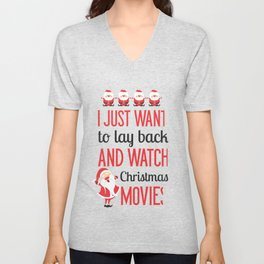 I just want lo lay back and watch Christmas movies Unisex V-Neck