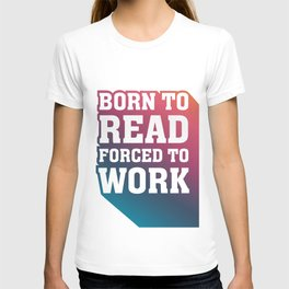 Born to Read Forced to Work RAINBOW T-shirt