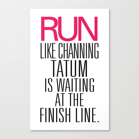 Run like Channing Tatum is waiting at the Finish Line Canvas Print