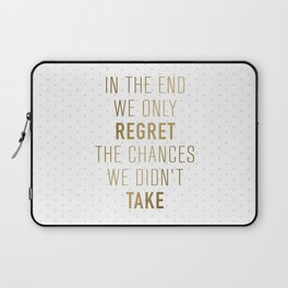 In The End We Only Regret The Chances We Didn't Take Laptop Sleeve