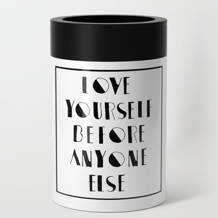 Love Yourself Before Anyone Else Can Cooler