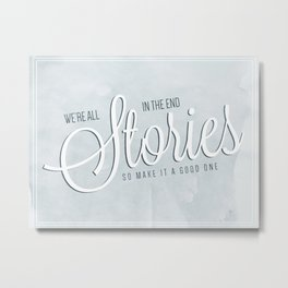 We're All Stories in the End Metal Print
