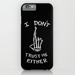 I don't trust me either iPhone Case