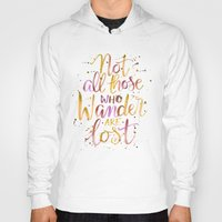 not all who wander are lost Hoodies featuring Not All Those Who Wander Are Lost by IndigoEleven