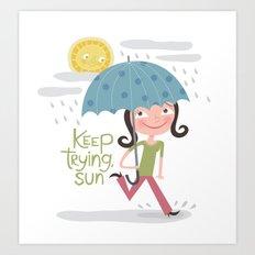 Keep Trying Sun! Art Print