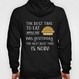 Best Time to Eat Apple Pie was yesterday Next Best Time Is NOW! Funny Food Gift Hoody