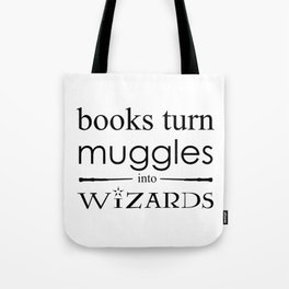 Books Turn Muggle into Wizards Tote Bag
