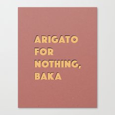 ARIGATO 4 NOTHING Canvas Print