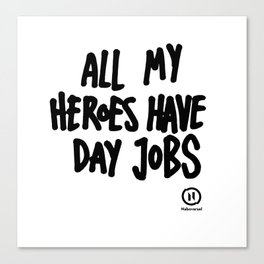 All My Heroes Have Day Jobs Canvas Print