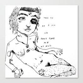 TAKE ME AS I AM OR DON'T TAKE ME AT ALL Canvas Print