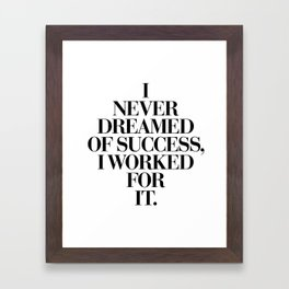 I Never Dreamed Of Success I Worked For It black and white typography poster design home wall decor Framed Art Print