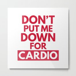 Down for Cardio Funny Gym Quote Metal Print