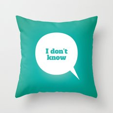 Things We Say - I don't know Throw Pillow