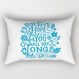 Psalm 25 My Hope is in You all day long Rectangular Pillow