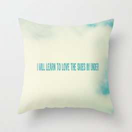 I will learn to love the skies Im under Throw Pillow