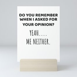 Remember When I Asked For Opinion? Me Neither Sarcastic Gift Mini Art Print